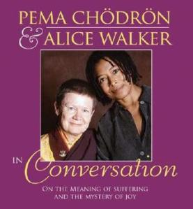 Pema Chödrön in conversation with Alice Walker.